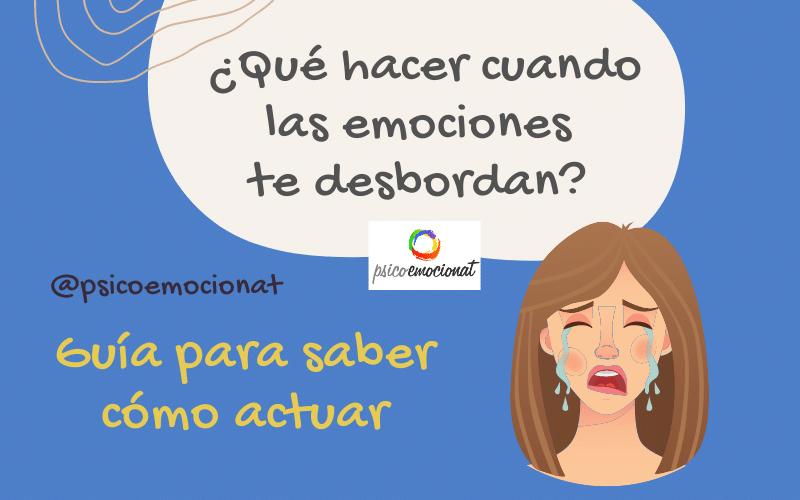 Me siento desbordada emocionalmente ¿cómo actuar?